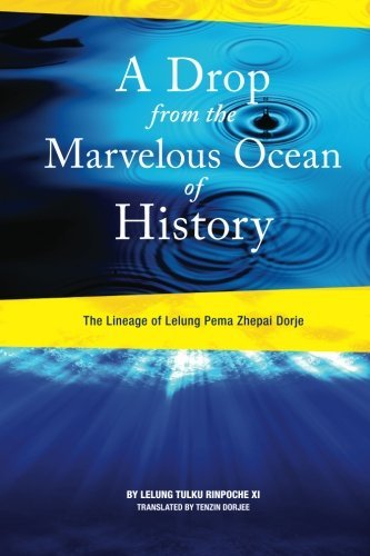 A Drop From the Marvelous Ocean of History: The Lineage of Lelung Pema Zhepai Dorje, One of the Three Principal Reincarnations of Tibet by Lelung Tulku Rinpoche XI (6-May-2013) Paperback