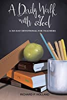 A Daily Walk with God: A 365-Day Devotional for Teachers
