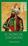El Filtro De Los Califas: Una novela histórica del maestro Emilio Salgari (Spanish Edition)