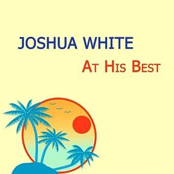 Joshua White At His Best