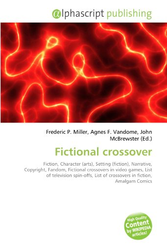 Fictional crossover: Fiction, Character (arts), Setting (fiction), Narrative, Copyright, Fandom, Fictional crossovers in video games, List of ... List of crossovers in fiction, Amalgam Comics