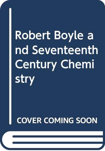 Robert Boyle and Seventeenth-Century Chemistry by Marie Boas Hall