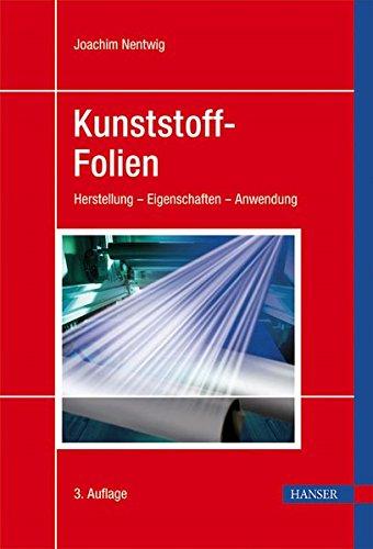 Kunststoff-Folien: Herstellung - Eigenschaften - Anwendung