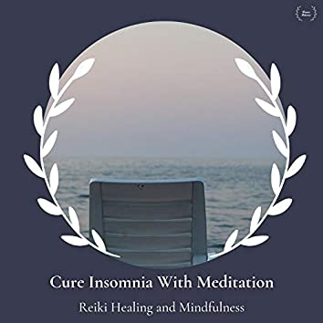Cure Insomnia With Meditation - Reiki Healing And Mindfulness