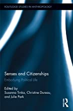 Senses and Citizenships: Embodying Political Life (Routledge Studies in Anthropology Book 10)