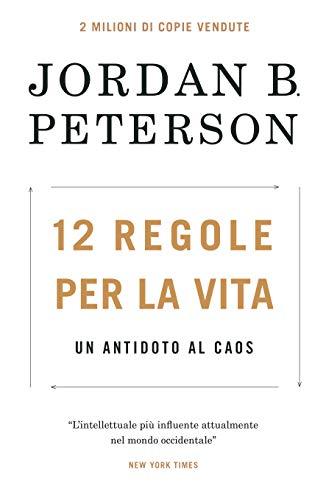 12 regole per la vita. Un antidoto al caos by Jordan B. Peterson