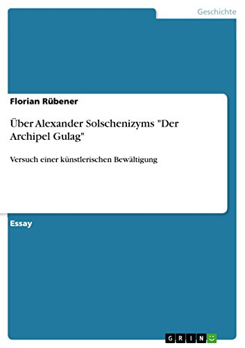 """Über Alexander Solschenizyms """"Der Archipel Gulag"""": Versuch einer künstlerischen Bewältigung"""