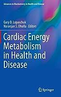 Cardiac Energy Metabolism in Health and Disease (Advances in Biochemistry in Health and Disease, 11)