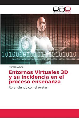 Entornos Virtuales 3D y su incidencia en el proceso enseñanza: Aprendiendo con el Avatar