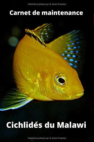 Carnet de maintenance ǀ Cichlidés Malawi ǀ 6 x 9 ǀ 100 pages ǀ Journal de bord aquarium ǀ Entretien aquarium ǀ Lac Malawi ǀ Lac Africain: Suivi ... la bonne santé de vos poissons ǀ Traitement..