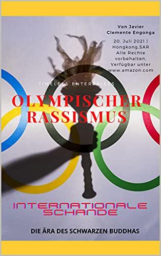 OLYMPISCHER RASSISMUS, EINE INTERNATIONALE SCHANDE: DIE ÄRA DES SCHWARZEN BUDDHA (TIMELESS ENTERPRISES 30) (German Edition)