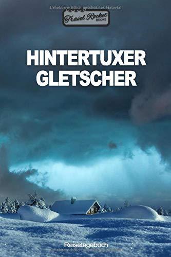 Hintertuxer  Gletscher - Reisetagebuch: Reiseplaner | Reisejournal für deine Reiseerinnerungen. Mit Zitaten, Reisedaten, Packliste, To-Do-Liste, ... viel Platz für deine Erlebnisse und Momente.