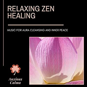 Relaxing Zen Healing - Music For Aura Cleansing And Inner Peace