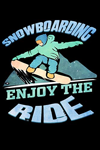 Snowboarding Enjoy the Ride: - A Lined, Blank Journal or Diary for Snowboarders - 6 x 9 Inches - 100 Pages