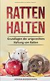 Ratten halten: Grundlagen der artgerechten Haltung von Ratten - Maria Biegemann