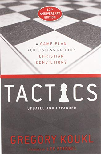 Tactics, 10th Anniversary Edition: A Game Plan for Discussing Your Christian Convictions