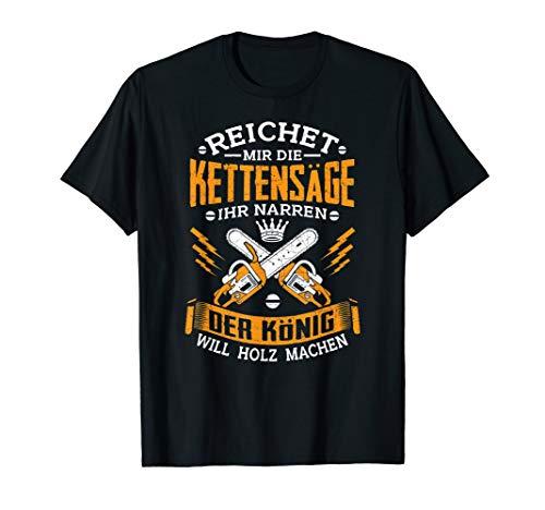 Reichet Mir Die Kettensäge Der König Will Holz Machen Shirt