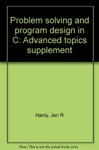 Problem solving and program design in C: Advanced topics supplement