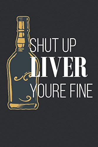 Shut Up Liver You're Fine: Whiskey Tasting Journal - Cool And Funny Log Book Gifts For Men Women Husband Wife Dad - whiskey lovers