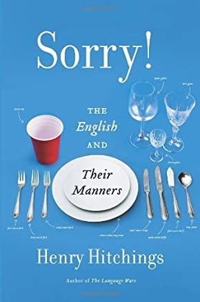 Sorry!: The English and Their Manners by Henry Hitchings (2013-11-05)
