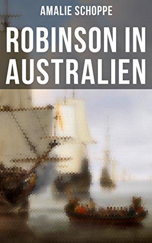 Robinson in Australien: Kinderklassiker: Ein Lehr- und Lesebuch für gute Kinder (German Edition)