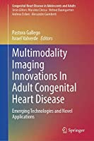 Multimodality Imaging Innovations In Adult Congenital Heart Disease: Emerging Technologies and Novel Applications (Congenital Heart Disease in Adolescents and Adults)