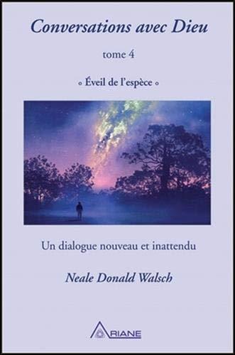 Conversations avec Dieu T4 - Eveil de l'espèce - Un dialogue nouveau et inattendu