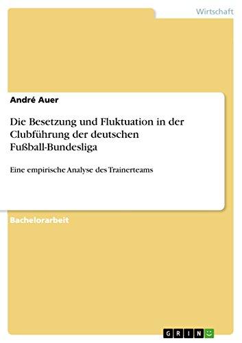 Die Besetzung und Fluktuation in der Clubführung der deutschen Fußball-Bundesliga: Eine empirische Analyse des Trainerteams