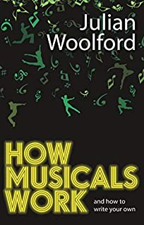 How Musicals Work: And How To Write Your Own by Julian Woolford(2012-12-25)