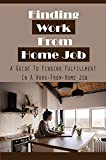 Finding Work From Home Job: A Guide To Finding Fulfillment In A Work-From-Home Job: Work From Home Job (English Edition)