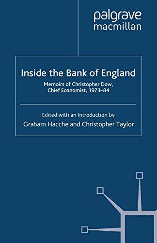 Inside the Bank of England: Memoirs of Christopher Dow, Chief Economist 1973-84 (Palgrave Studies in Economic History)