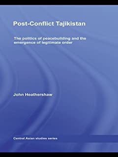 Post-Conflict Tajikistan: The politics of peacebuilding and the emergence of legitimate order (Central Asian Studies Book 16) (English Edition)