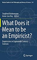 What Does it Mean to be an Empiricist?: Empiricisms in Eighteenth Century Sciences (Boston Studies in the Philosophy and History of Science)