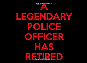 A Legendary Police Officer Has Retired: Police Officer Retirement Guest Book | Keepsake Message Log | Workplace Memories |...