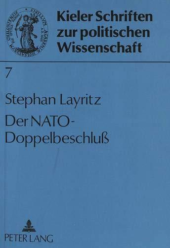 Der Nato-Doppelbeschluß: Westliche Sicherheitspolitik im Spannungsfeld von Innen-, Bündnis- und Außenpolitik (Kieler Schriften zur Politischen Wissenschaft, Band 7)
