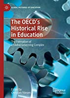 The OECD's Historical Rise in Education: The Formation of a Global Governing Complex (Global Histories of Education)