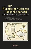 Die Nuernberger Gesetze - 80 Jahre danach: Vorgeschichte, Entstehung, Auswirkungen