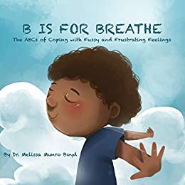 B is for Breathe: The ABCs of Coping with Fussy and Frustrating Feelings by [Melissa Boyd]
