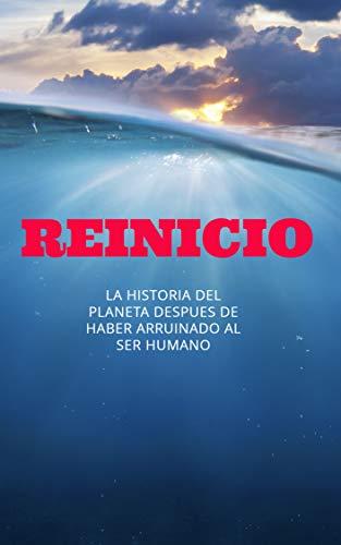 REINICIO: La historia del planeta después de haber arruinado al ser humano (1)