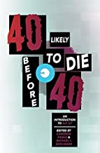 40 Likely to Die Before 40: An Introduction to Alt Lit by Tao Lin, Mira Gonzalez, Steve Roggenbuck, Sam Pink, Megan Bo (20...