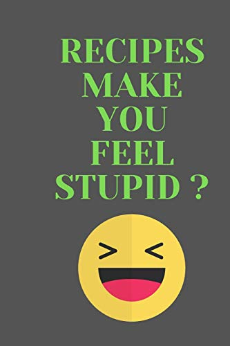 Fantastic Deal! RECIPES Make You Feel Stupid?: All Purpose  Recipes  6x9 Blank Lined Formated Cooki...