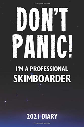 Don\'t Panic! I\'m A Professional Skimboarder - 2021 Diary: A Funny Full Year Planner Journal Gift For Somebody Who Enjoys Skimboarding