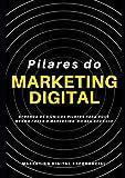 Pilares do Marketing do Digital: Aprenda os 8 únicos pilares para você mesmo fazer o marketing do...