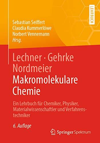 Lechner, Gehrke, Nordmeier - Makromolekulare Chemie: Ein Lehrbuch für Chemiker, Physiker, Materialwissenschaftler und Verfahrenstechniker