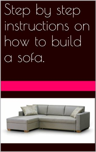 Step by step instructions on how to build a sofa. (English Edition)