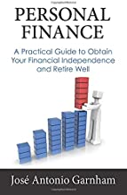 PERSONAL FINANCE: A Practical Guide to Obtain Your Financial Independence and Retire Well
