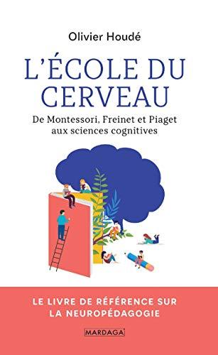 L'école du cerveau: De Montessori, Freinet et Piaget aux sciences cognitives (PSY. Théories, débats, synthèses t. 15)