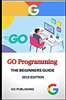 GO: GO Programming Language for Beginners.