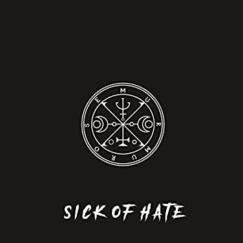Sick Of Hate