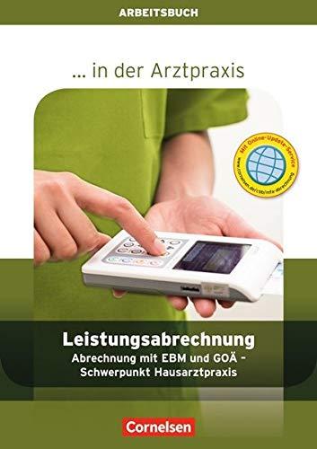... in der Arztpraxis - Aktuelle Ausgabe: Leistungsabrechnung in der Arztpraxis: Hausärztliche Abrechnung mit EBM und GOÄ - Arbeitsbuch